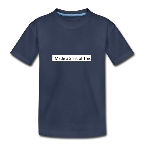 Made_a_Shirt_of_This - Kids' Premium T-Shirt