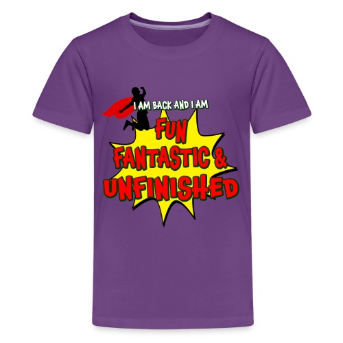 Fun Fantastic and UNFINISHED - Back to School - Kids' Premium T-Shirt
