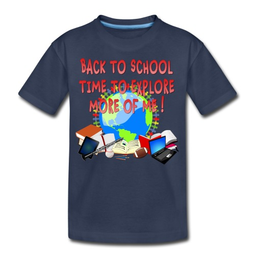 BACK TO SCHOOL, TIME TO EXPLORE MORE OF ME ! - Kids' Premium T-Shirt