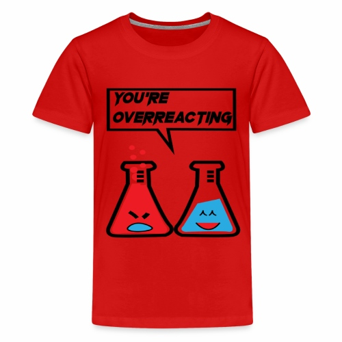 I think you're overreacting - Kids' Premium T-Shirt