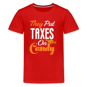 They Put Taxes On Candy! - Kids' Premium T-Shirt
