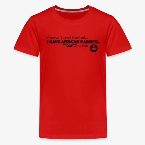 I have African Parents - Kids' Premium T-Shirt