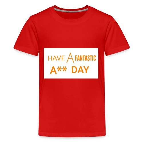 HAVE A FANTASTIC A** DAY - Kids' Premium T-Shirt