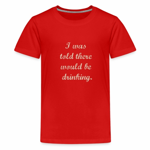 i was told there would be drinking - Kids' Premium T-Shirt