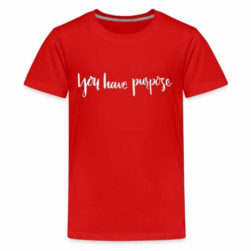 you have purpose female white - Kids' Premium T-Shirt