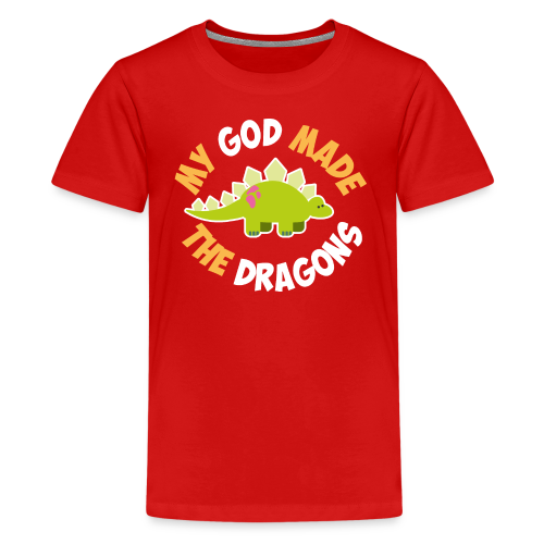 God made the dragons. - Kids' Premium T-Shirt