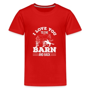 Horse Riding I Love You To The Barn A - Kids' Premium T-Shirt