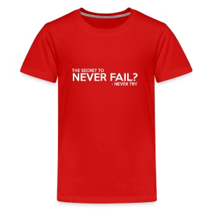 The Secret To Never Fail - Kids' Premium T-Shirt