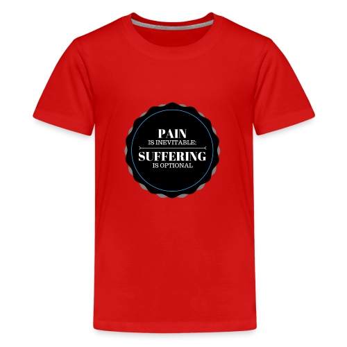 Pain is inevitable; Suffering is optional. - Kids' Premium T-Shirt