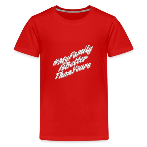 # My Family Is Better Than Yours (White Text) - Kids' Premium T-Shirt