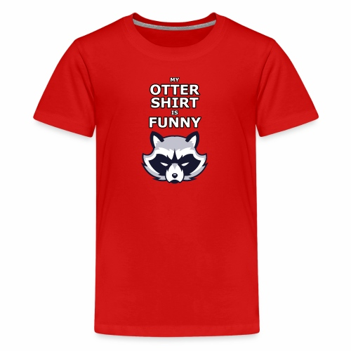 My Otter Shirt Is Funny - Kids' Premium T-Shirt
