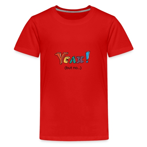 Yeah but no 2 black - Kids' Premium T-Shirt