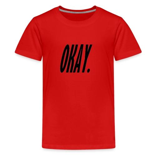 okay. - Kids' Premium T-Shirt