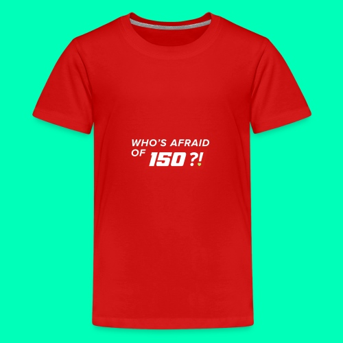 Who Afraid of 150 - Kids' Premium T-Shirt