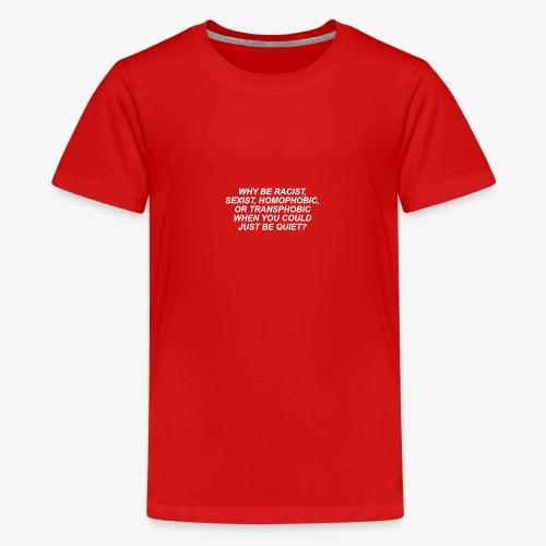 Why Be Racist sexist homophobic - Kids' Premium T-Shirt