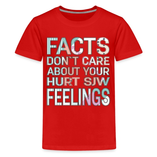 Facts Don`t Care About Your Hurt SJW Feelings - Kids' Premium T-Shirt