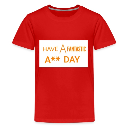 HAVE A FANTASTIC A** DAY - Kids' Premium T-Shirt