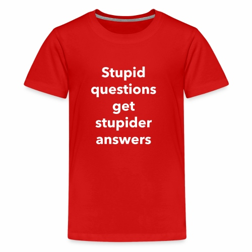 Stupid Questions - Kids' Premium T-Shirt
