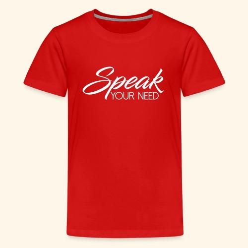 Speak Your Need White - Kids' Premium T-Shirt