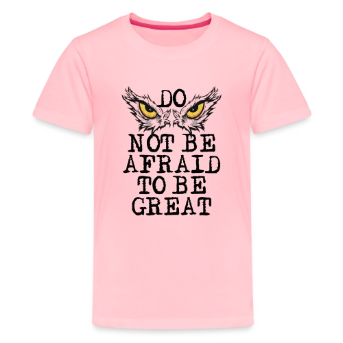 Do not be afraid to be great - Kids' Premium T-Shirt
