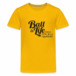 Ball is Life Podcast Logo - Kids' Premium T-Shirt
