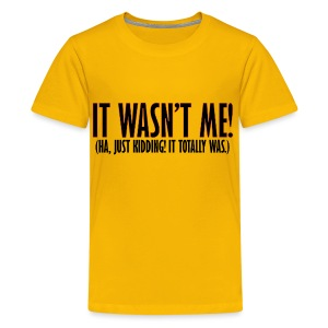 It Wasn't Me - Kids' Premium T-Shirt