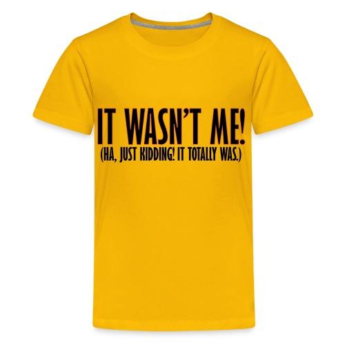 It Wasn't Me - Kids' Premium T-Shirt