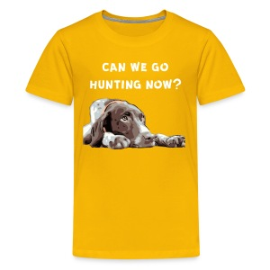 German Shorthair Pointer Can we go Hunting now? - Kids' Premium T-Shirt