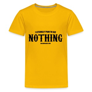 I LITERALLY PAID TO SEE NOTHING - Kids' Premium T-Shirt