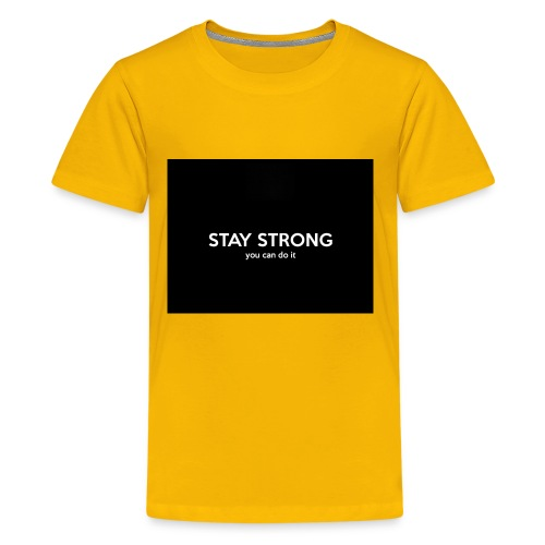 stay strong you can do it - Kids' Premium T-Shirt