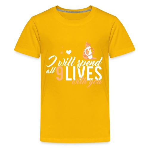 I will spend 9 LIVES with you - Kids' Premium T-Shirt