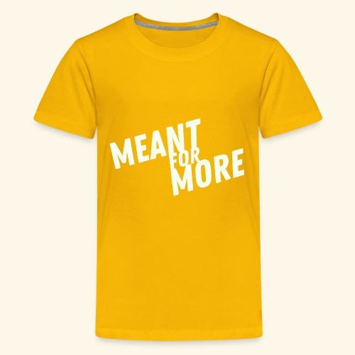 Meant For More - Kids' Premium T-Shirt