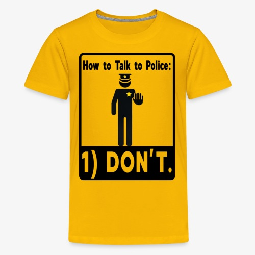 Don't Talk to Police! - Kids' Premium T-Shirt