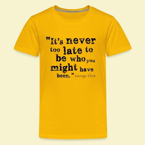 Never Too Late - Kids' Premium T-Shirt