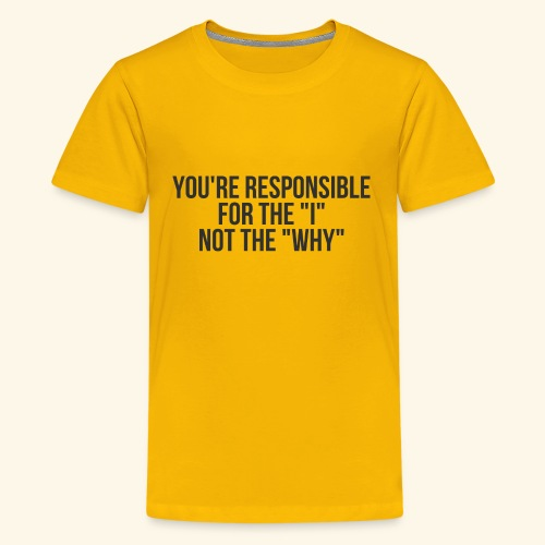 You're Responsible for the I Not the Why - Kids' Premium T-Shirt