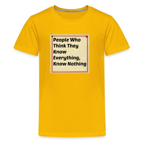 People think they know everything - Kids' Premium T-Shirt