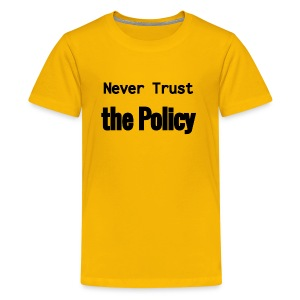 Never Trust the Policy - Kids' Premium T-Shirt