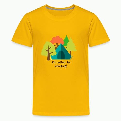 I'd rather be camping - Kids' Premium T-Shirt