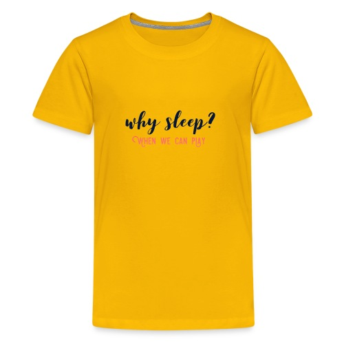 Why Sleep? When We Can Play - Kids' Premium T-Shirt