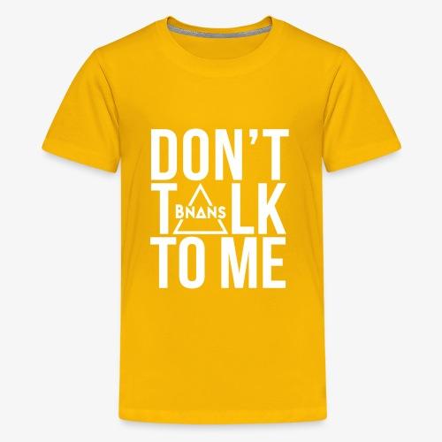 Bnans Don't Talk to Me - Kids' Premium T-Shirt