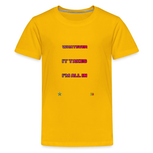 Whatever It Takes I'm All In - Kids' Premium T-Shirt
