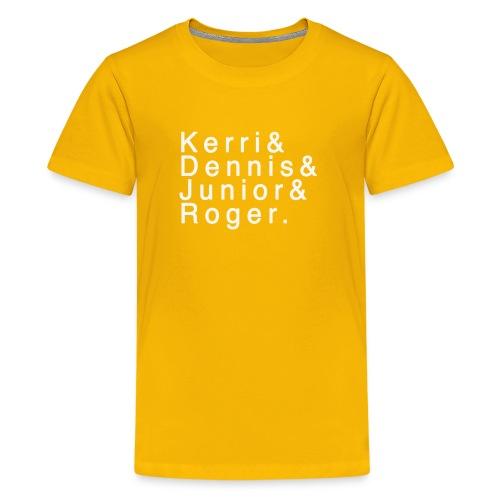 Kerri - Dennis - Junior - Roger. - Kids' Premium T-Shirt