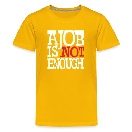 A Job Is Not Enough success art design - Kids' Premium T-Shirt