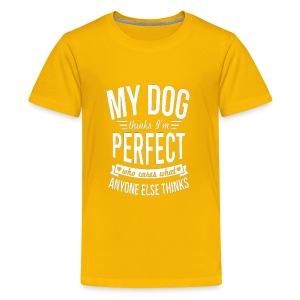 My Dog Thinks I?m Perfect - Kids' Premium T-Shirt