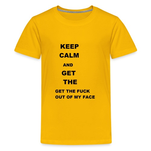 Keep calm and get out of my face - Kids' Premium T-Shirt
