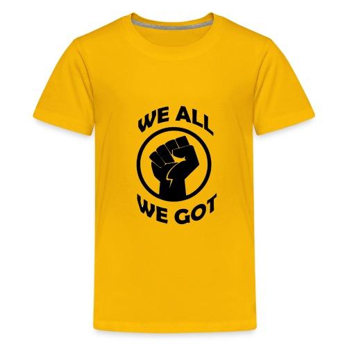 WE ALL WE GOT - Kids' Premium T-Shirt