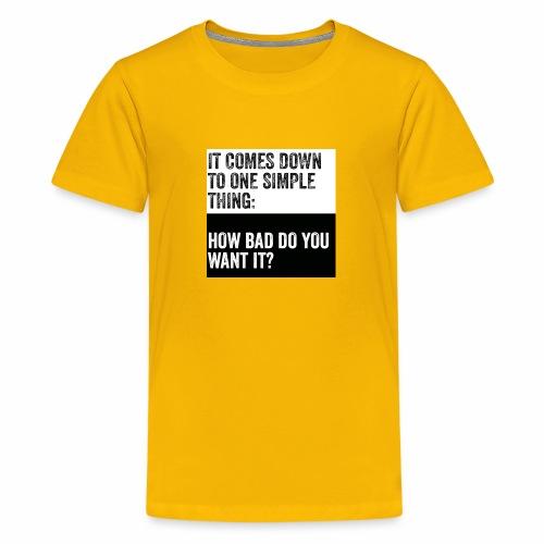 How bad you want it? Tee - Kids' Premium T-Shirt