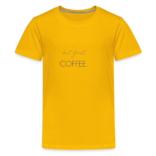 but first, Coffee. - Kids' Premium T-Shirt