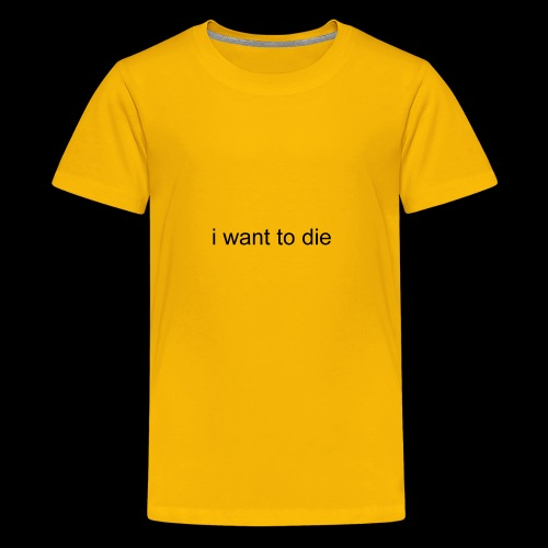 i want to die - Kids' Premium T-Shirt