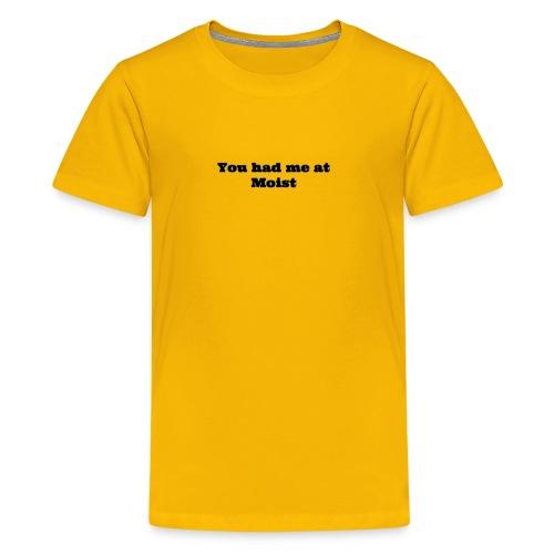 You had me at moist - Kids' Premium T-Shirt